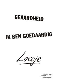 geaardheid ik ben goedaardig - Loesje This Is Us Quotes, Me Quotes, Nasty Quotes, When Life Gets Hard, World Quotes, Dutch Quotes, Words Of Wisdom Quotes, Interesting Quotes, Quotes About Moving On