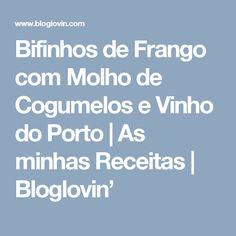 Bifinhos de Frango com Molho de Cogumelos e Vinho do Porto | As minhas Receitas | Bloglovin'