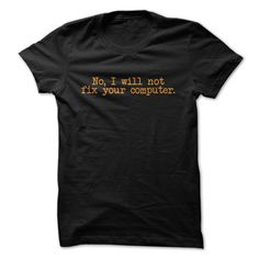 (Tshirt Order) I will not fix your Computer [Guys Tee, Lady Tee][Tshirt Best Selling] Hoodies, Funny Tee Shirts
