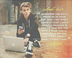 Whenever you get a problem in your life. Don't get upset about it. Just laugh about it because if you do that for the whole year then you will look back on 2015 and be like crikey what a great year -Joe sugg thatcherjoe British Youtubers, Best Youtubers, Sugg Life, Youtube Quotes, Zoe Sugg, Bae, Cheer You Up, Dan And Phil, Future Husband