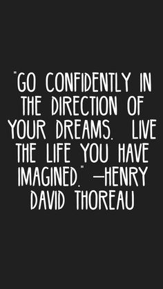 """Go confidently in the direction of your dreams. Live the life you have imagined."" –Henry David Thoreau #quotes #motivation #inspiration #motivationapp"