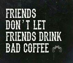 Friends don't let friends... #Coffee