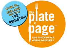 Plate to Page food styling, photography and writing workshop - mark the calendars for Ireland in May 2013!