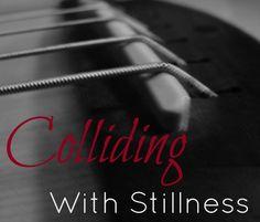Colliding with Stillness