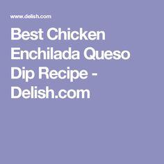 Best Chicken Enchilada Queso Dip Recipe - Delish.com