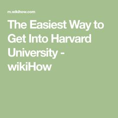 The Easiest Way to Get Into Harvard University - wikiHow