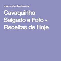 Cavaquinho Salgado e Fofo «  Receitas de Hoje