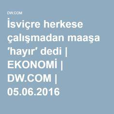 İsviçre herkese çalışmadan maaşa ′hayır′ dedi | EKONOMİ | DW.COM | 05.06.2016