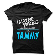 I May Be Wrong But I Highly Doubt It I am... TAMMY - 99 Cool Name Shirt !