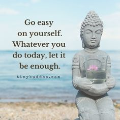 Go easy on yourself. Whatever you do today, let it be enough. By Tiny BuddhaClick the link now to find the center in you with our amazing selections of items ranging from yoga apparel to meditation space decor! Buddhist Quotes, Spiritual Quotes, Positive Quotes, Spiritual Enlightenment, Buddha Quotes Inspirational, Motivational Quotes, Citation Buddha, Relaxation Pour Dormir, Ali Edwards