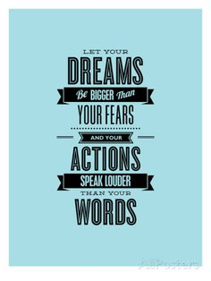Let Your Dreams Be Bigger Than Your Fears Taidevedos