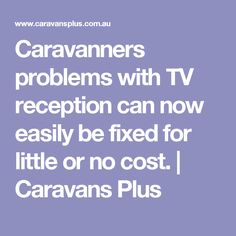 Caravanners problems with TV reception can now easily be fixed for little or no cost. | Caravans Plus