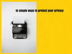 10 simple ways to protect your privacy