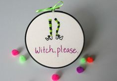 Witch Please funny hand embroidery hoop art- Sassy cross stitch Halloween decor Snarky Wicked Witch wall art funny Embroidery Puns