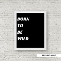 Born to be wild Printable Poster Instant by PrintablesWorld Modern Artwork, More Words, Life Is Beautiful, Bedroom Decor, Typography, Inspirational Quotes, Printables, Motivation, Black And White