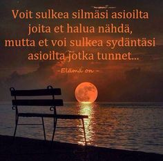 Voit sulkea osalta asioista silmäsi... Think, Enjoy Your Life, Haha, Life Quotes, Thoughts, Landscape, Beautiful, Sayings, World