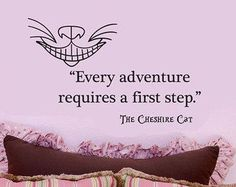 quotes from alice in wonderland | Alice in Wonderland E very Adventure Requires a First Step wall quote ...: