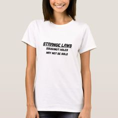 Strange laws doughnut holes way not be sold T-Shirt #laws #strangelaws #funnylaws #humorlaws #differentlaws #TShirt Irish T, Slogan Tee, Wardrobe Staples, Types Of Shirts, Cool Girl, Fitness Models, T Shirts For Women, Tees, Casual
