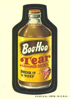 BOO-HOO Tear-flavored drink. Drink it 'n weep.
