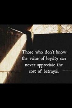 #loyalty #betrayal #quote How many people would I love too say this too...