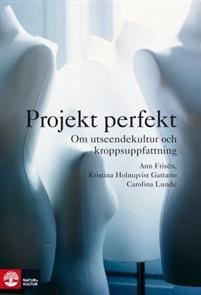 Projekt perfekt : Om utseendekultur och kroppsuppfattning
