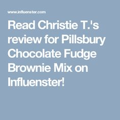 Read Christie T.'s review for Pillsbury Chocolate Fudge Brownie Mix on Influenster!