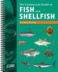 The Commercial Guide to Fish and Shellfish - Third Edition:  essential reference for the industry professional, the Commercial Guide to Fish and Shellfish acts as a lexicon for over 100 different species of fish and shellfish that are highly significant to the industry. Complete with detailed descriptions specific to the species, each entry provides the user with all the vital information necessary to purchase, sell and consume both imported and domestically available seafood.