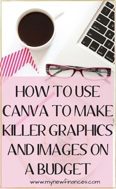 CANVA GRAPHICS AND IMAGES | Do you struggle to create killer graphics for your blog and social media? You can create amazing graphics for your blog even if your on a tight budget just by using Canva.