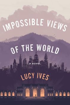 Impossible Views of the World by Lucy Ives. The Best Book Covers of 2017