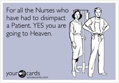 For all the Nurses who have had to disimpact a Patient. YES you are going to Heaven. @Style Space & Stuff Blog @AbdulAziz Bukhamseen Home Sweet Home Blog rosario is this YOU!!!