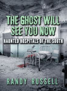 THE GHOST WILL SEE YOU NOW! Author Randy Russell released his fifth paranormal-themed book, The Ghost Will See You Now: Haunted Hospitals of the South. In this chilling volume, Russell shares over 40 true ghost stories based in the South's most haunted hospitals and asylums, including the ghostly flapper of Asheville's Highland Hospital and the casket girls of New Orleans' Ursuline Convent Hospital. You can find The Ghost Will See You Now at BlairPub.com, Amazon.com or other online retailers.