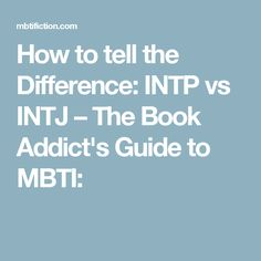 How to tell the Difference: INTP vs INTJ – The Book Addict's Guide to MBTI: