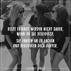 Beste Freunde werden nicht sauer, wenn du sei beleidigst. Sie fangen an zu lachen und beleidigen dich härter. - VISUAL STATEMENTS®