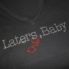 Laters Baby t-shirt