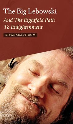 The Big Lebowski And The Eightfold Path To Enlightenment
