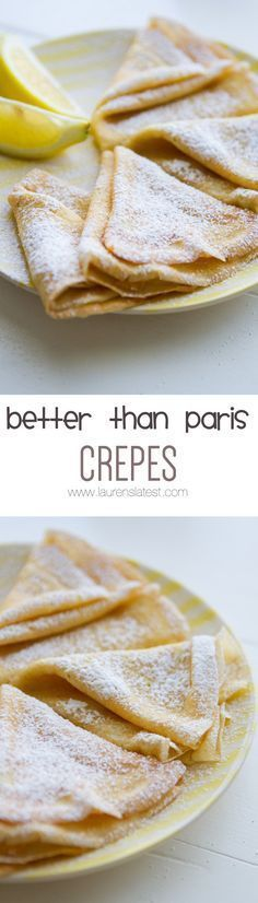 Better than Paris Crepes... This is my Mom's easy, fail-proof recipe for crepes. After visiting Paris last Fall, I can safely say these are better!