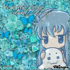 Hold Me Close, Don't Let Go.