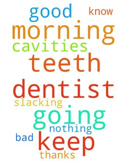 Please keep me in prayer. Going to dentist this morning. - Please keep me in prayer. Going to dentist this morning. I know I have been slacking on my teeth. I pray if it be His will that my teeth are good and I have no cavities, nothing bad with them. Thanks.  Posted at: https://prayerrequest.com/t/U9P #pray #prayer #request #prayerrequest