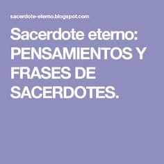 Sacerdote eterno: PENSAMIENTOS Y FRASES DE SACERDOTES.