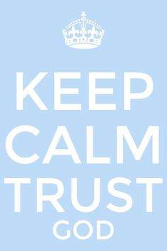 Keep Calm & Trust God