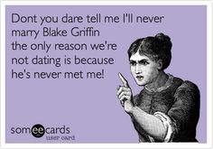 Dont you dare tell me I'll never  marry Blake Griffin the only reason we're  not dating is because he's never met me!