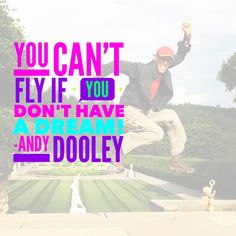 You can't fly if you don't have a dream
