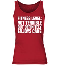 # Fitness Level .  FITNESS LEVEL: NOT TERRIBLE BUT DEFINITELY ENJOYS CAKEAvailable for a limited time only!Guaranteed safe checkout:PAYPAL | VISA | MASTERCARDClick the green buttonto pick your size and order!