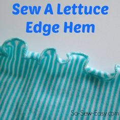How to sew a lettuce edge hem. This would be perfect for all your little girl's nightgowns.