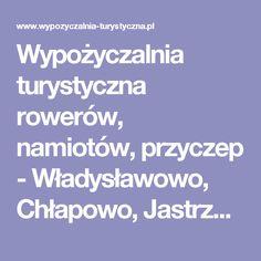 Wypożyczalnia turystyczna rowerów, namiotów, przyczep - Władysławowo, Chłapowo, Jastrzębia Góra, Karwia, Hel, Chałupy, Jastarnia, Półwysep