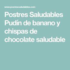 Postres Saludables Pudín de banano y chispas de chocolate saludable No Flour Recipes, Tasty Food Recipes, Cook, Healthy Sweets, Vegan Food, Vegans, Diets