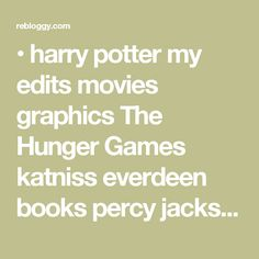 • harry potter my edits movies graphics The Hunger Games katniss everdeen books percy jackson Twilight Bella Swan fandoms wanda The Host clary fray City of Bones Melanie Stryder bigpotterhead •