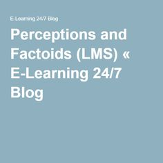 Perceptions and Factoids (LMS) « E-Learning 24/7 Blog