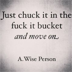 just chuck it in the bucket and move on quote - Google Search