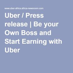 Africa Newsroom offers the latest Africa-related news releases & official statements issued by companies, governments, international organizations, NGOs & the UN. Africa News, New Africa, Be Your Own Boss, Press Release, Uber
